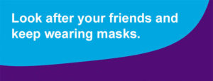 Look after friends and keep wearing masks.