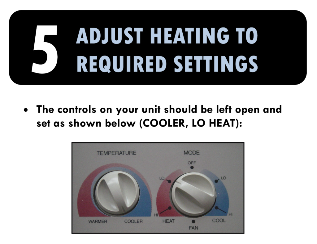 5. Adjust heating required settings. The controls on your unit should be left open and set as on coolor for the temperature and lo heat for the mode.