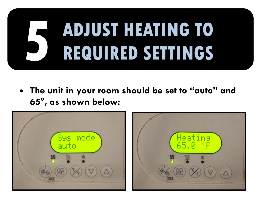 5. Adjust heating to required settings. The unit in your room should be set to auto and 65 degrees.
