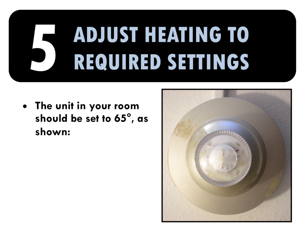 5. Adjust heating to required settings. The unit in your room should be set at 65 degrees.