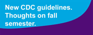 New CDC guidelines. Thoughts on fall semester.
