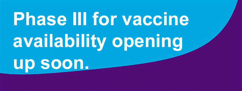 Phase III of vaccine availability opening up soon.