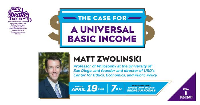 The case for a Universal Basic Income, Matt Zwolinski, Professor of Philosophy at the University of San Diego, and founder and director of USD's Center for Ethics, Economics, and Public Policy, April 19, 7 pm, Georgian Room B.