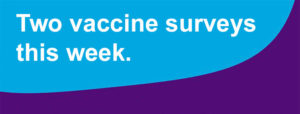 Two vaccine surveys this week