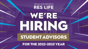 Truman State University Res Life- We're hiring student advisors for the 2022-2023 year