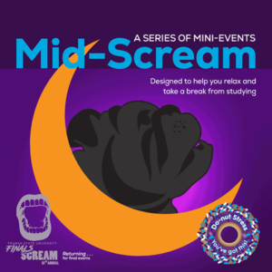 Mid-Scream: A series of mini events on Oct. 10, 11, and 12 designed to help students relax and take a break from studying
